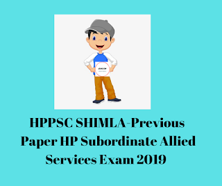HPPSC SHIMLA-Previous  Paper HP Subordinate Allied Services Exam 2019