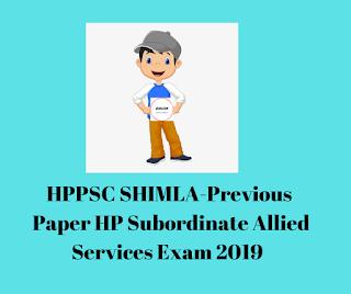 HPPSC SHIMLA-Previous  Paper HP Subordinate Allied Services Exam 2019
