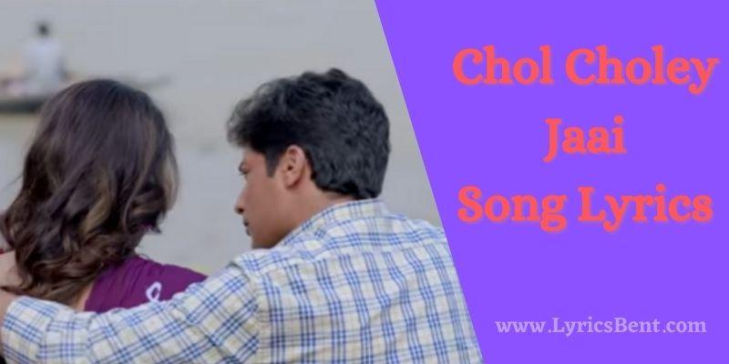 Chol Choley Jaai Song Lyrics