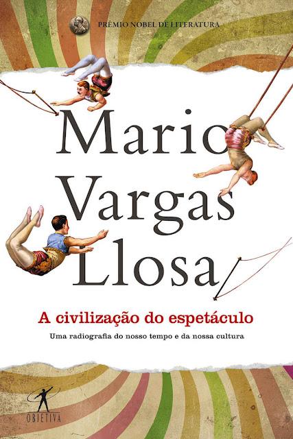 A civilização do espetáculo Uma radiografia do nosso tempo e da nossa cultura - Mario Vargas Llosa