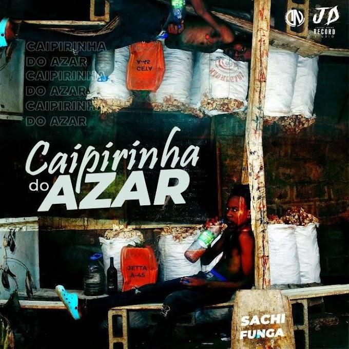 Sachifunga - Caipirinha do Azar (Kuduro)