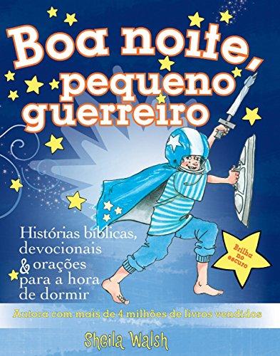 Boa noite, pequeno guerreiro Histórias bíblicas, devocionais e orações para a hora de dormir, Edição 2