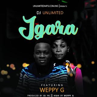 "[MUSIC] DJ UNLIMITED -- ""IGARA"" Ft. WEPPY"