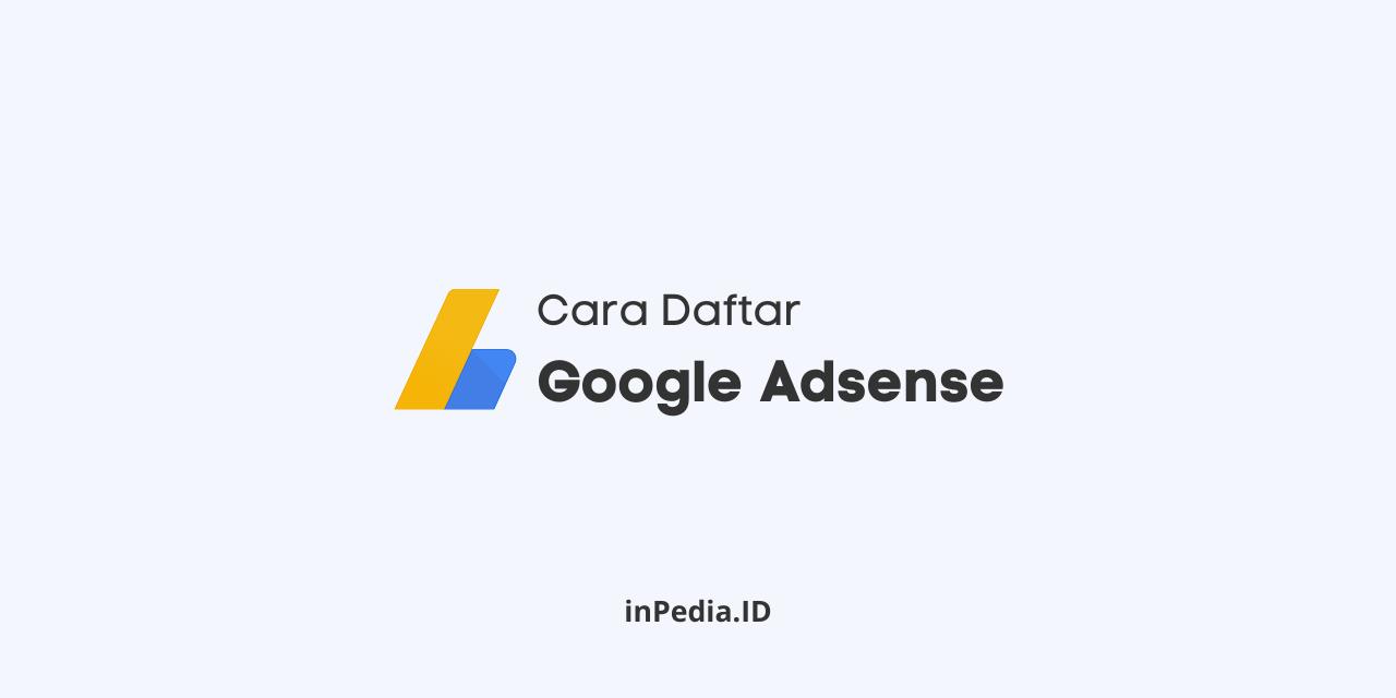 cara daftar google adsense, trik full approve google adsense, cara membuat google adsense non hosted
