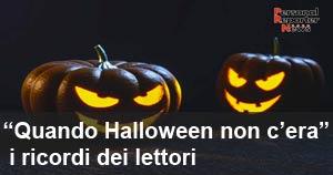 ''Quando Halloween non c'era'': i ricordi dei lettori - su ''Personal Reporter News''