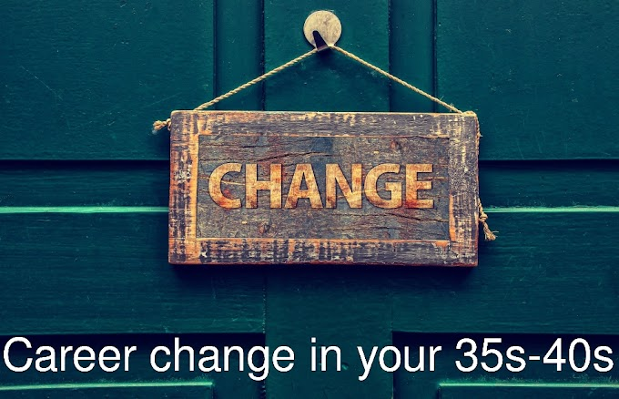 Career change in your 35s --- 40s