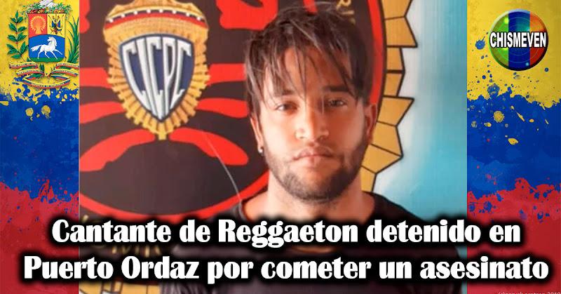 Cantante de Reggaeton detenido en Puerto Ordaz por cometer un asesinato
