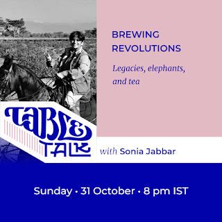The flyer has a portrait of Sonia Jabbar over the logo Table Talk, which flows into their name. The text: Headline: 'Brewing Revolutions' Subhead: 'Legacies, elephants, and tea' Below, 'Sunday, 31 October, 8 p.m. IST'