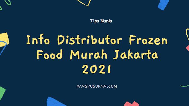 Info Distributor Frozen Food Murah Jakarta 2021