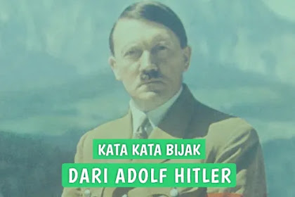 25 Kata Kata Motivasi Bijak Adolf Hitler, Sangat Inspiratif!