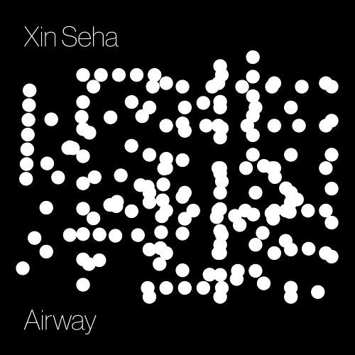 Xin Seha – Airway – EP