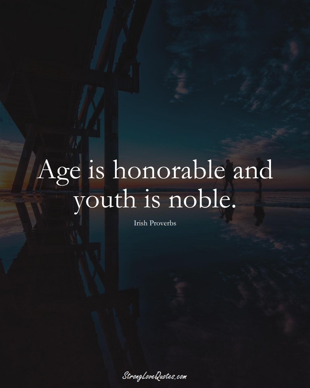 Age is honorable and youth is noble. (Irish Sayings);  #EuropeanSayings