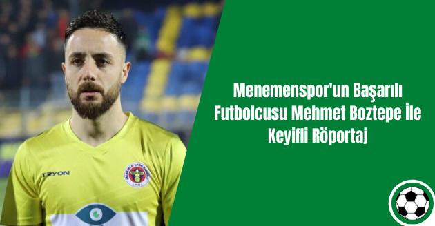 Menemenspor'un Başarılı Futbolcusu MehmetBoztepe İle Keyifli Röportaj
