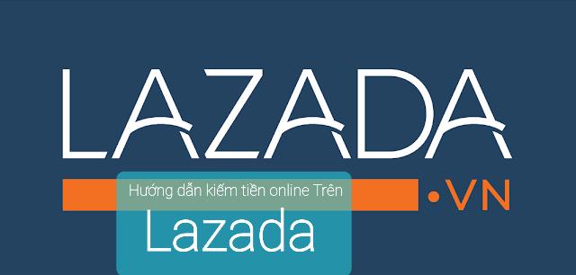 Hướng dẫn kiếm tiền online trên Lazada
