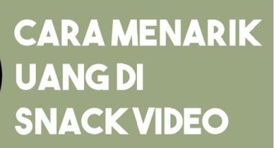 Cara Menarik Uang di Aplikasi Snack Video Lewat GoPay dan OVO