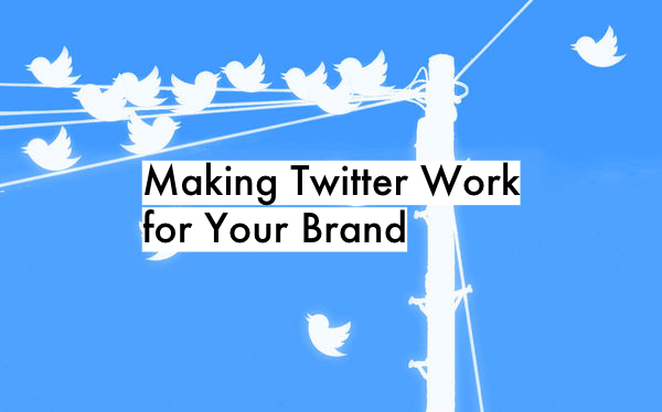 Making Twitter Work for Your Brand