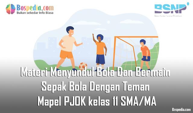 Materi Menyundul Bola Dan Bermain Sepak Bola Dengan Teman Mapel PJOK kelas 11 SMA/MA