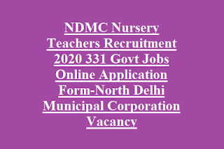 NDMC Nursery Teachers Recruitment 2020 331 Govt Jobs Online Application Form-North Delhi Municipal Corporation Vacancy