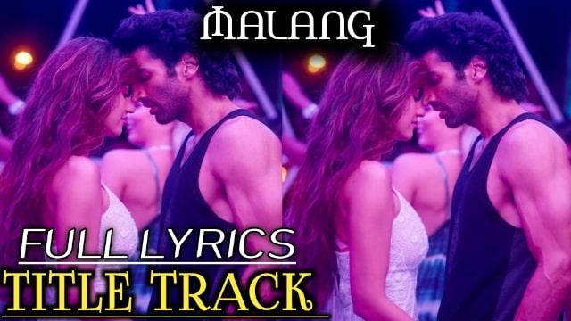 Malang Title Track Full Lyrics Ved Sharma