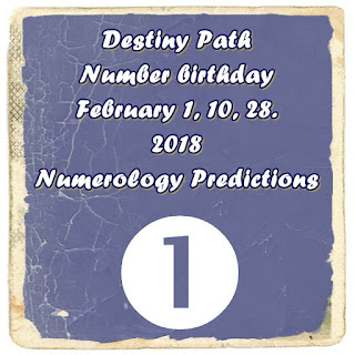 2018 Destiny Path Number birthday February 1, 10, 28. Numerology Predictions