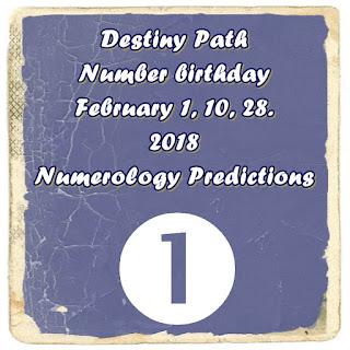 2018 Destiny Path Number birthday February 1, 10, 28. Numerology Predictions