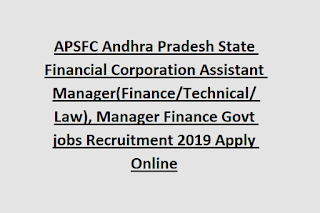APSFC Andhra Pradesh State Financial Corporation Assistant Manager(Finance/Technical/ Law), Manager Finance Govt jobs Recruitment 2019 Apply Online