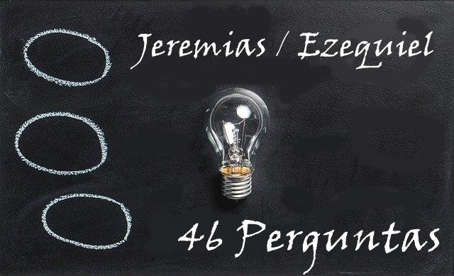 Jeremias ezequiel 46 Perguntas