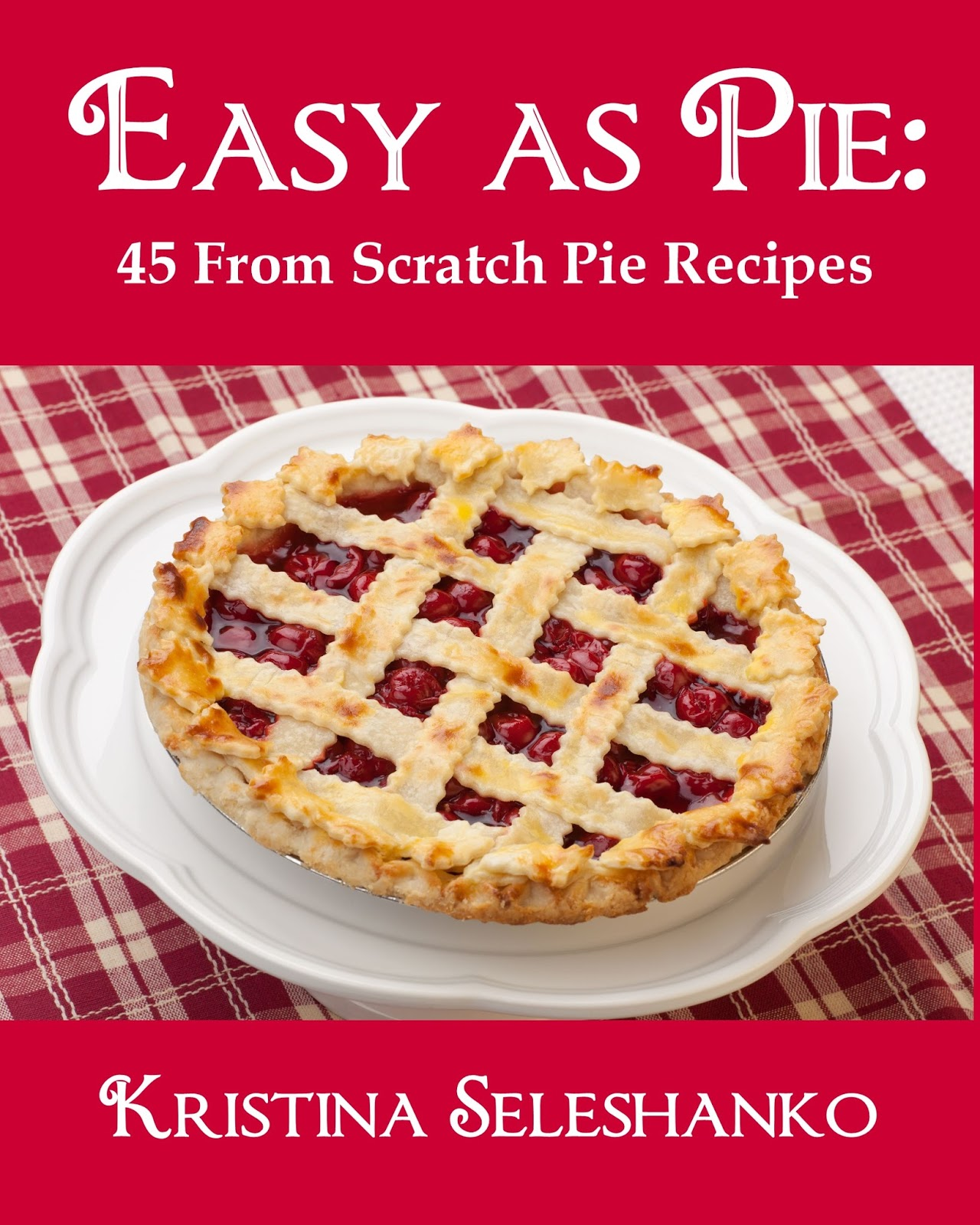 Proverbs 31 Woman: Easy As Pie: 45 From Scratch Pie Recipes