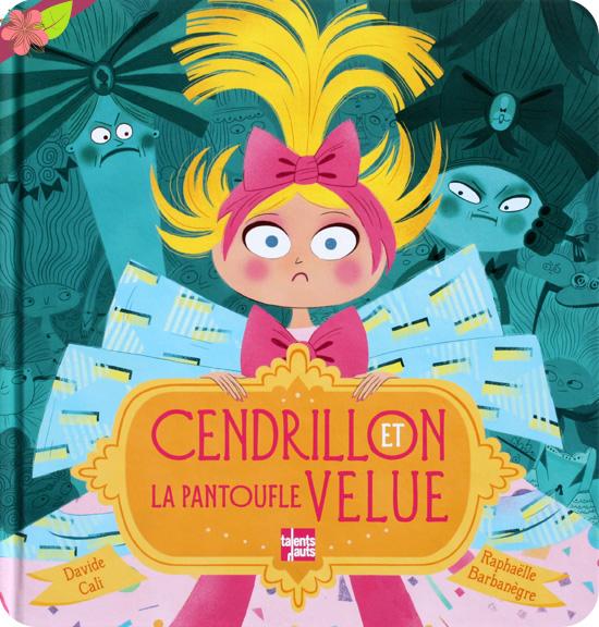 Cendrillon et la pantoufle velue de Davide Cali et Raphaëlle Barbanègre - éditions Talents Hauts
