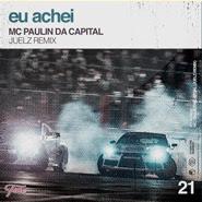 Eu Achei (Remix) – MC Paulin da Capital, DJ Juelz