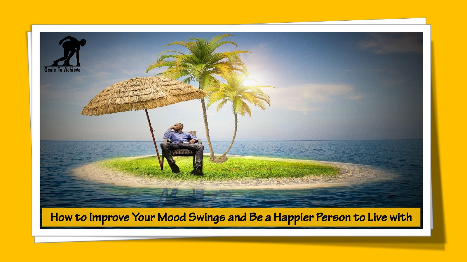 How to Improve Your Mood Swings and Be a Happier Person to Live with