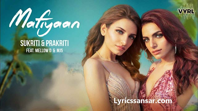 Mafiyaan Lyrics - Sukriti Kakar & Prakriti Kakar Ft. MJ5 & MellowD