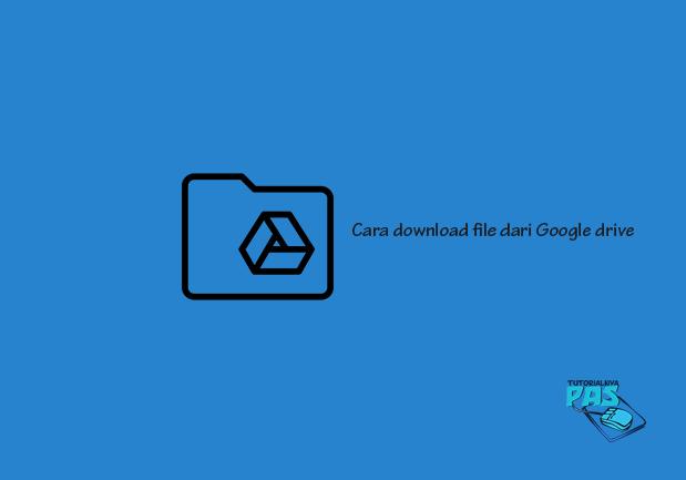 Cara Download File Dari Google Drive Tanpa Ribet Tutorialnya Pas