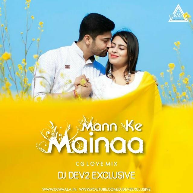 MANN KE MAINA ( CG LOVE MIX ) - DJ DEV2 EXCLUSIVE