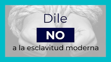 Somos Bloggers: Dile NO a la esclavitud moderna