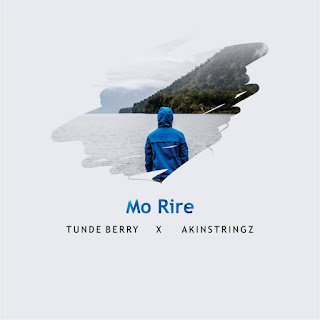 New Music: Tunde Berry - Mo Rire ft. Akinstringz