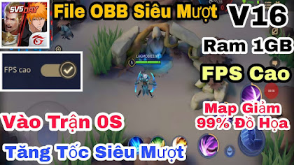 Fix Lag Liên Quân Siêu Mượt OBB Pro File SMOOTH FPS CAO 60 Tăng Tốc Giảm Giật RAM 1GB MAP FULL PRO