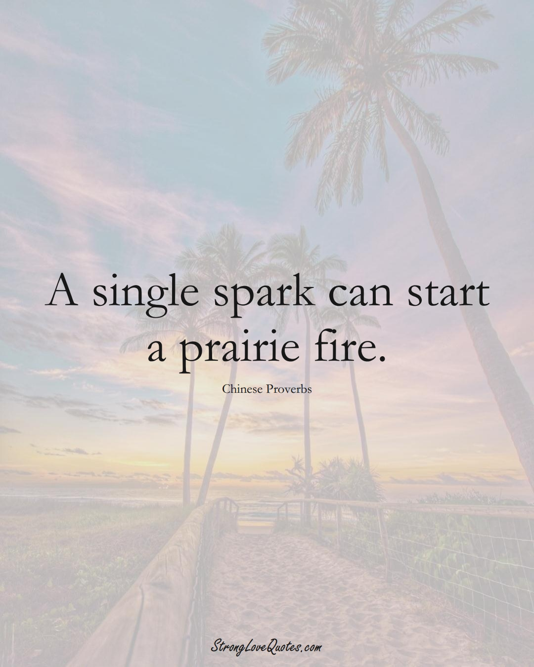 A single spark can start a prairie fire. (Chinese Sayings);  #AsianSayings