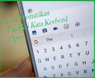 Cara Mematikan Koreksi dan Prediksi Kata Keybord Oppo All Series