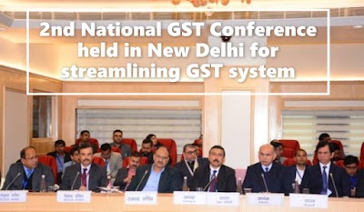 2nd National GST Conference held in New Delhi for streamlining GST system