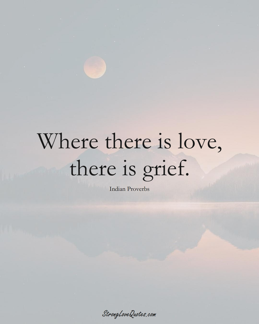 Where there is love, there is grief. (Indian Sayings);  #AsianSayings