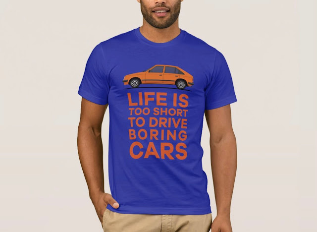 Life is too short to drive boring cars - Opel Kadett / Vauxhall Astra t-shirt