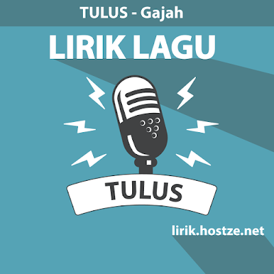 Lirik lagu Gajah - Tulus - Lirik lagu Indonesia