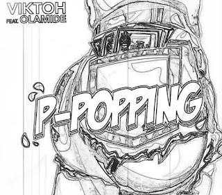 [Music] Viktoh Ft. Olamide – P-Popping mp3 1