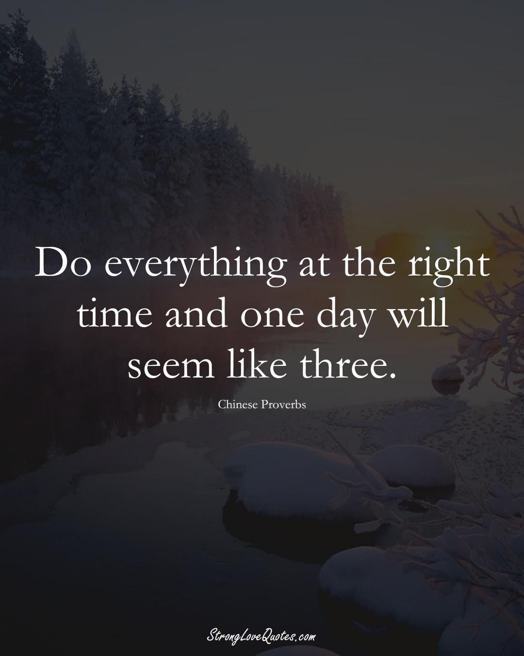 Do everything at the right time and one day will seem like three. (Chinese Sayings);  #AsianSayings
