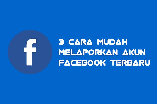3 Cara Mudah Melaporkan Akun Facebook