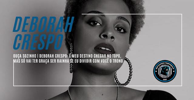 Ouça Sozinho | Deborah Crespo: É meu destino chegar no topo, mas só vai ter graça ser rainha, se eu dividir com você o trono