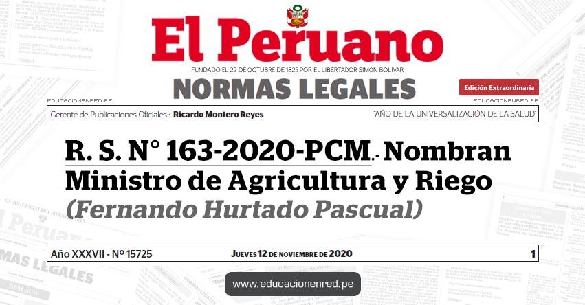 R. S. N° 163-2020-PCM.- Nombran Ministro de Agricultura y Riego (Fernando Hurtado Pascual)