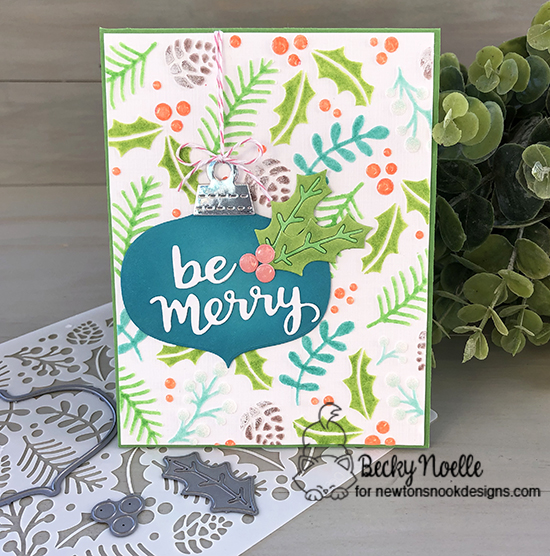 Be merry by Becky features Holiday Foliage, Pines & Holly, Ornament Shaker, and Holiday Greetings by Newton's Nook Designs; #newtonsnook
