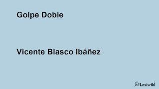 Golpe DobleVicente Blasco Ibáñez